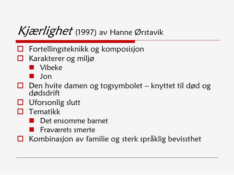 Kjærlighet (1997) av Hanne Ørstavik  Fortellingsteknikk og komposisjon  Karakterer og miljø Vibeke Jon  Den hvite damen og togsymbolet – knyttet ti