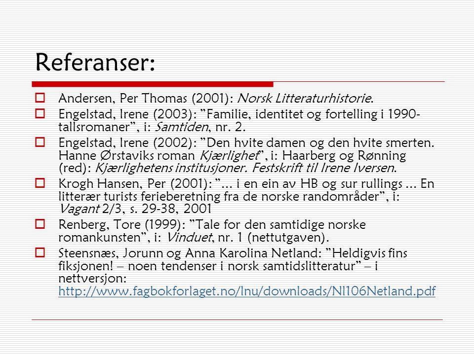 """Referanser:  Andersen, Per Thomas (2001): Norsk Litteraturhistorie.  Engelstad, Irene (2003): """"Familie, identitet og fortelling i 1990- tallsromaner"""