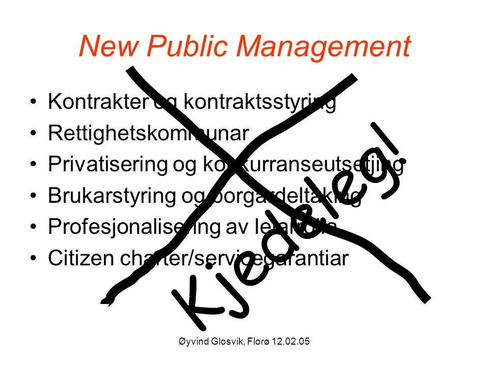 Øyvind Glosvik, Florø 12.02.05 New Public Management Kontrakter og kontraktsstyring Rettighetskommunar Privatisering og konkurranseutsetjing Brukarsty