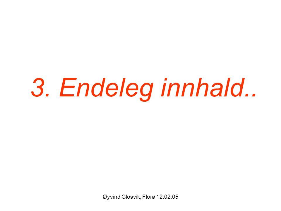 Øyvind Glosvik, Florø 12.02.05 3. Endeleg innhald..
