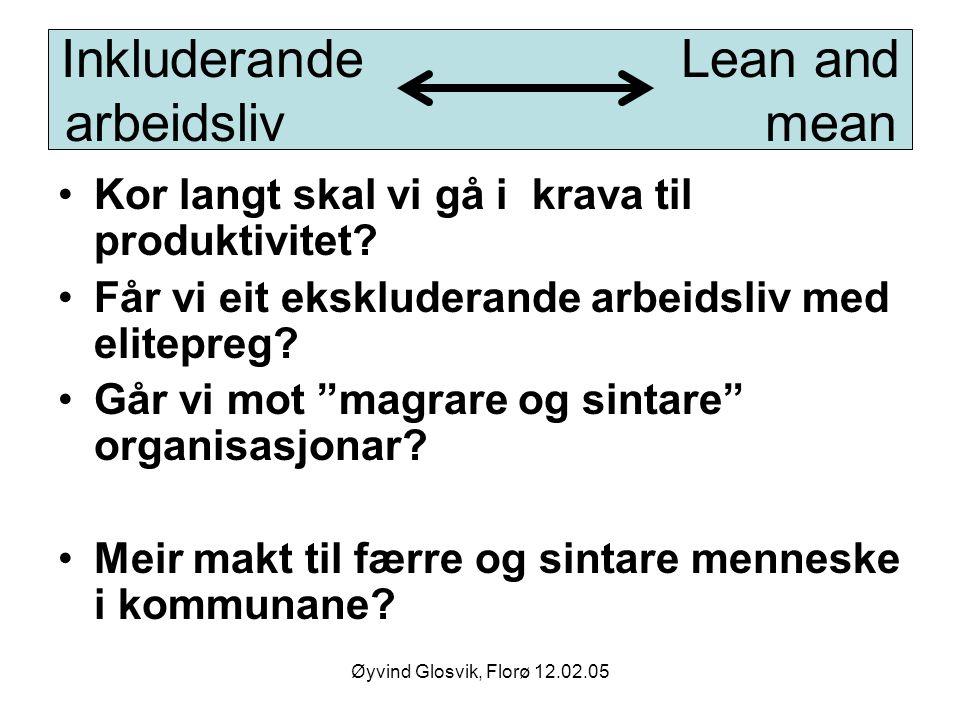 Øyvind Glosvik, Florø 12.02.05 Inkluderande Lean and arbeidsliv mean Kor langt skal vi gå i krava til produktivitet? Får vi eit ekskluderande arbeidsl