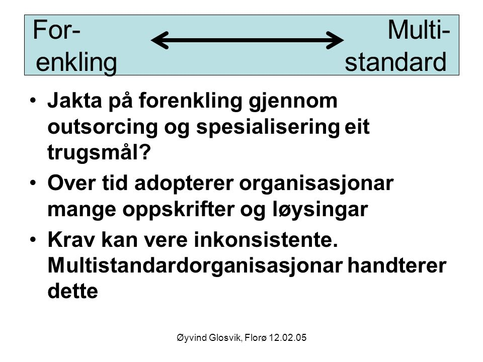 Øyvind Glosvik, Florø 12.02.05 For- Multi- enkling standard Jakta på forenkling gjennom outsorcing og spesialisering eit trugsmål? Over tid adopterer