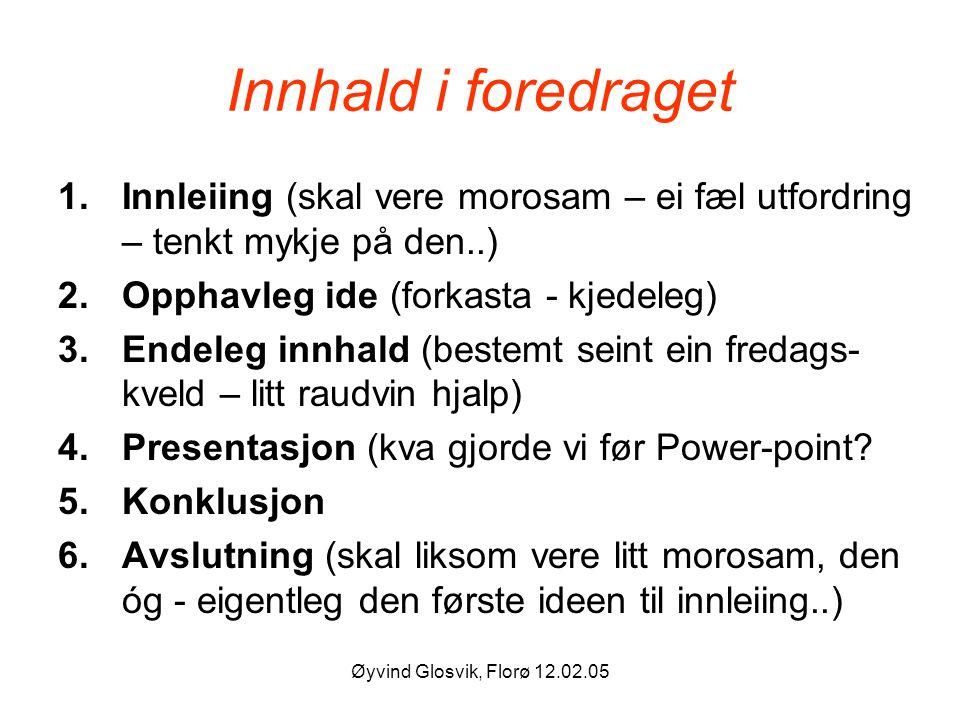 Øyvind Glosvik, Florø 12.02.05 Innhald i foredraget 1.Innleiing (skal vere morosam – ei fæl utfordring – tenkt mykje på den..) 2.Opphavleg ide (forkas