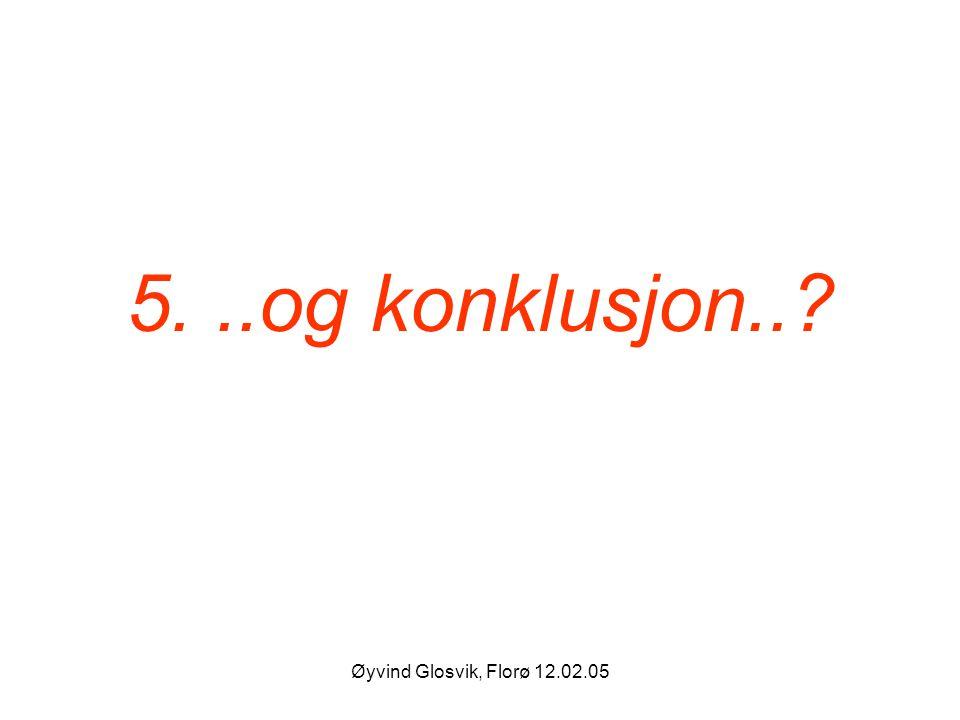 Øyvind Glosvik, Florø 12.02.05 5...og konklusjon..?