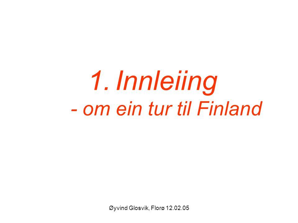 Øyvind Glosvik, Florø 12.02.05 1.Innleiing - om ein tur til Finland
