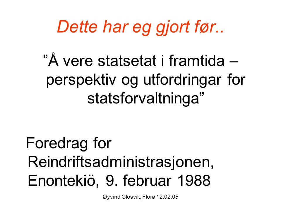 """Øyvind Glosvik, Florø 12.02.05 Dette har eg gjort før.. """"Å vere statsetat i framtida – perspektiv og utfordringar for statsforvaltninga"""" Foredrag for"""