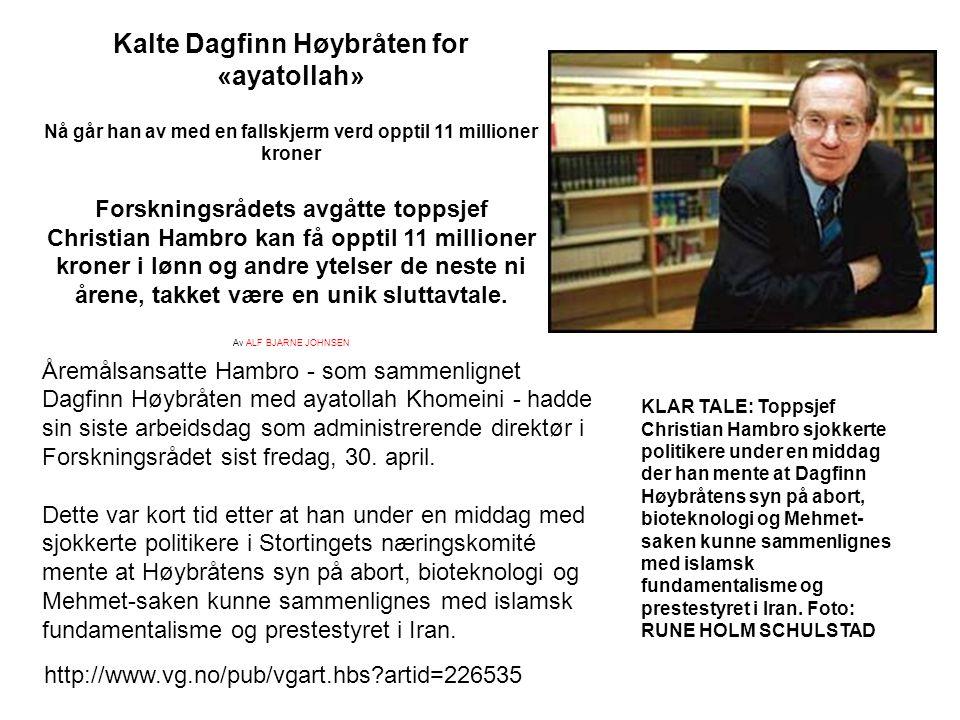 Kalte Dagfinn Høybråten for «ayatollah» Nå går han av med en fallskjerm verd opptil 11 millioner kroner Forskningsrådets avgåtte toppsjef Christian Ha