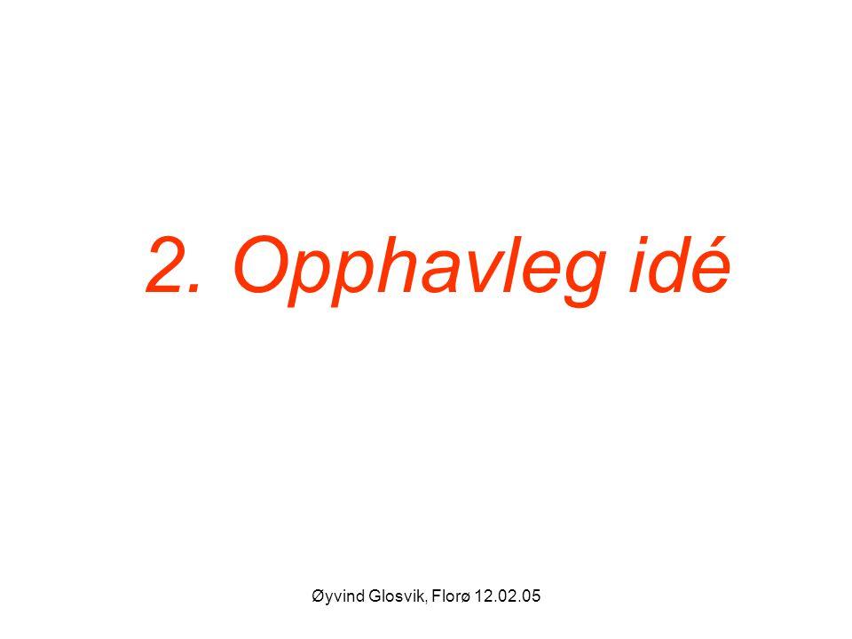 Øyvind Glosvik, Florø 12.02.05 2. Opphavleg idé