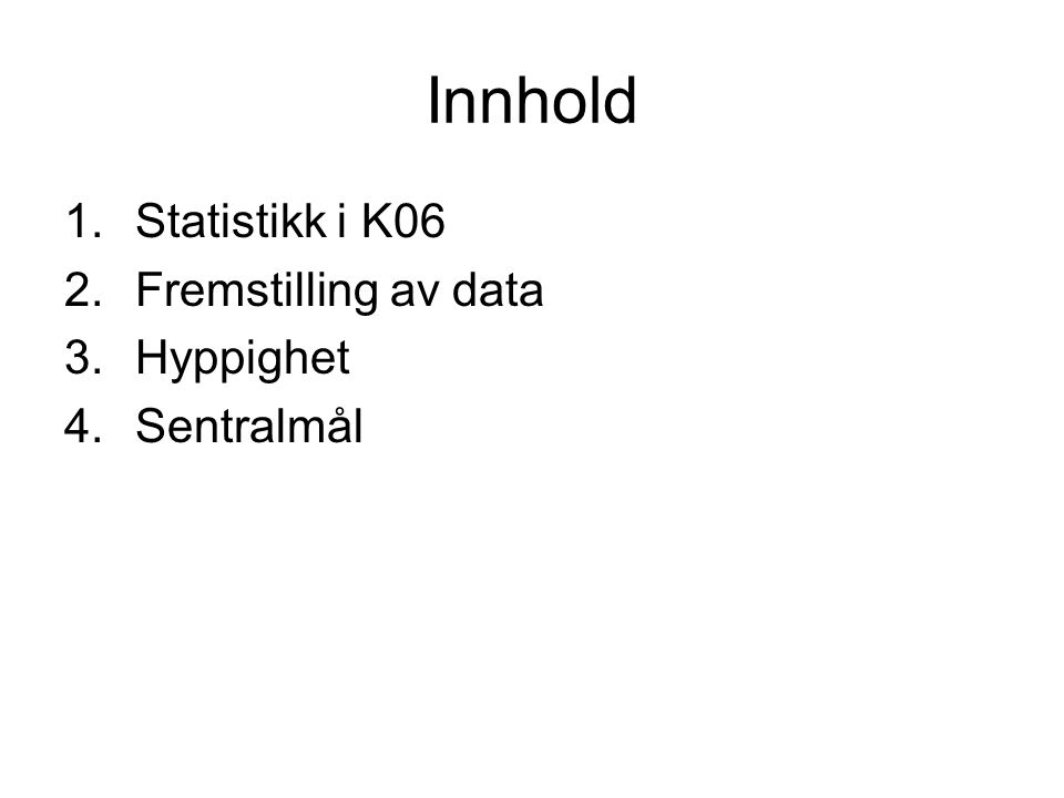 Innhold 1.Statistikk i K06 2.Fremstilling av data 3.Hyppighet 4.Sentralmål