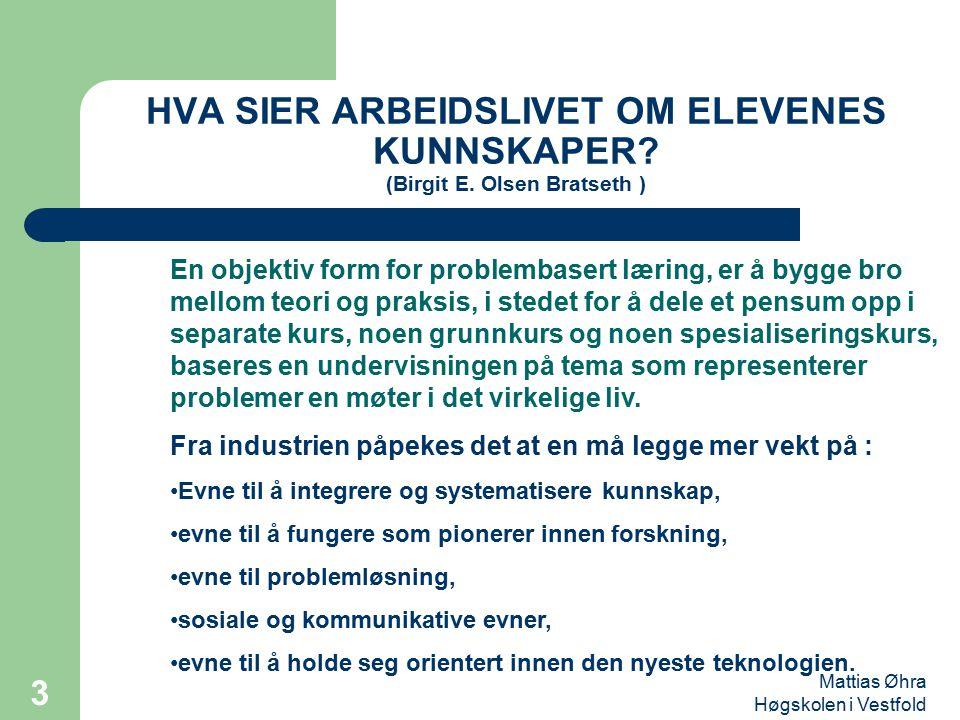 Mattias Øhra Høgskolen i Vestfold 3 HVA SIER ARBEIDSLIVET OM ELEVENES KUNNSKAPER? (Birgit E. Olsen Bratseth ) En objektiv form for problembasert lærin