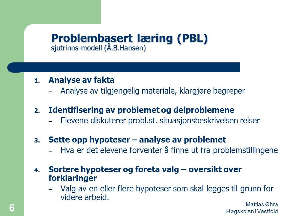 Mattias Øhra Høgskolen i Vestfold 6 1. Analyse av fakta – Analyse av tilgjengelig materiale, klargjøre begreper 2. Identifisering av problemet og delp