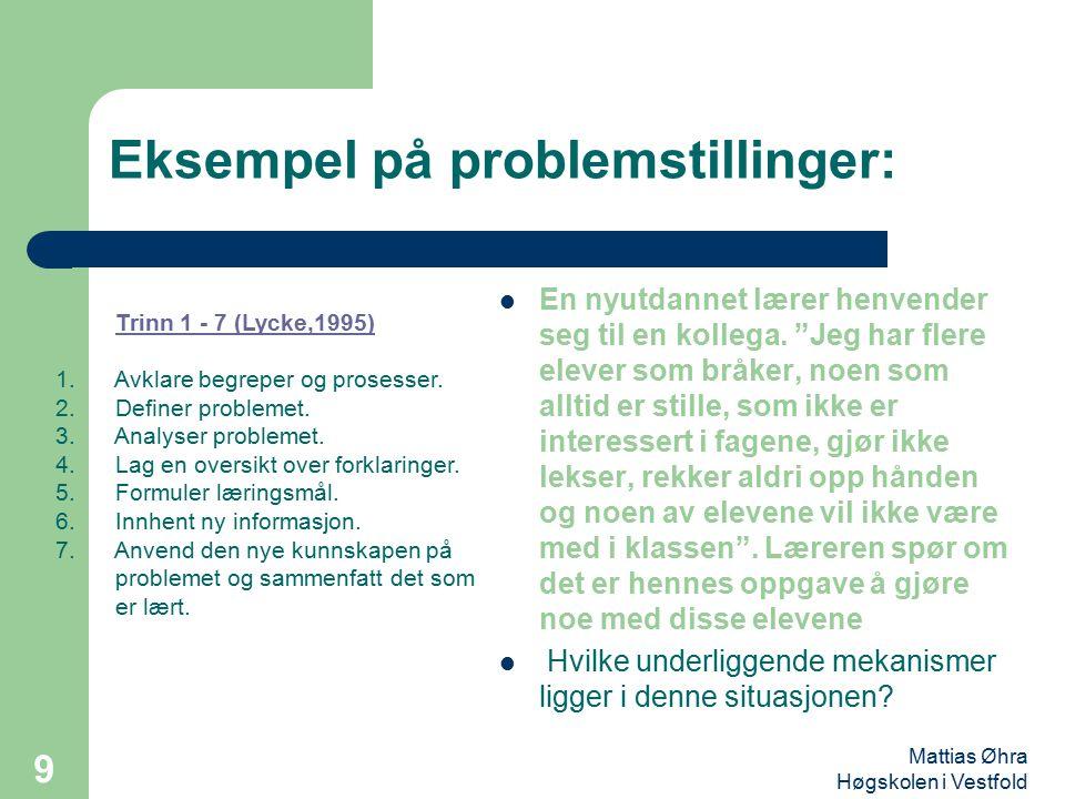 """Mattias Øhra Høgskolen i Vestfold 9 Eksempel på problemstillinger: En nyutdannet lærer henvender seg til en kollega. """"Jeg har flere elever som bråker,"""
