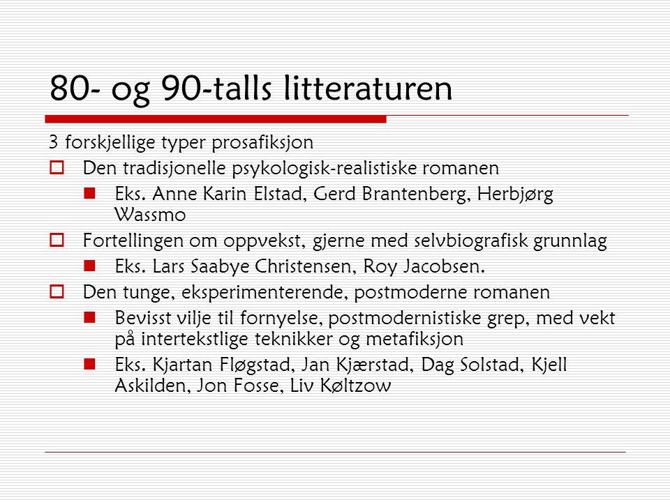 80- og 90-talls litteraturen 3 forskjellige typer prosafiksjon  Den tradisjonelle psykologisk-realistiske romanen Eks.