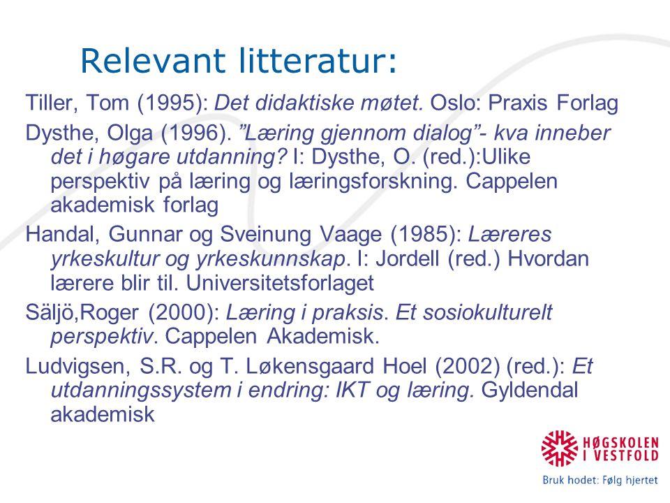 Relevant litteratur: Tiller, Tom (1995): Det didaktiske møtet.
