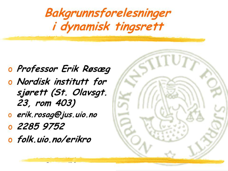 Spør på http://todaysmeet.com/erik2 1 Bakgrunnsforelesninger i dynamisk tingsrett oProfessor Erik Røsæg oNordisk institutt for sjørett (St.
