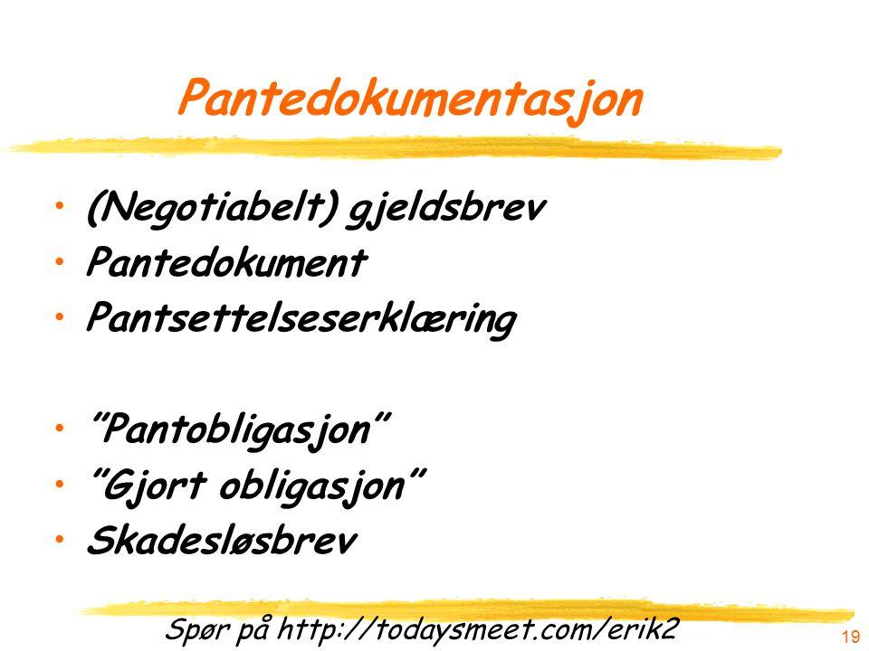 Spør på http://todaysmeet.com/erik2 18 Oversikt over panteloven Avtalepant i fast eiendom Avtalepant i løsøre Avtalepant i fordringer Utleggspant Lega