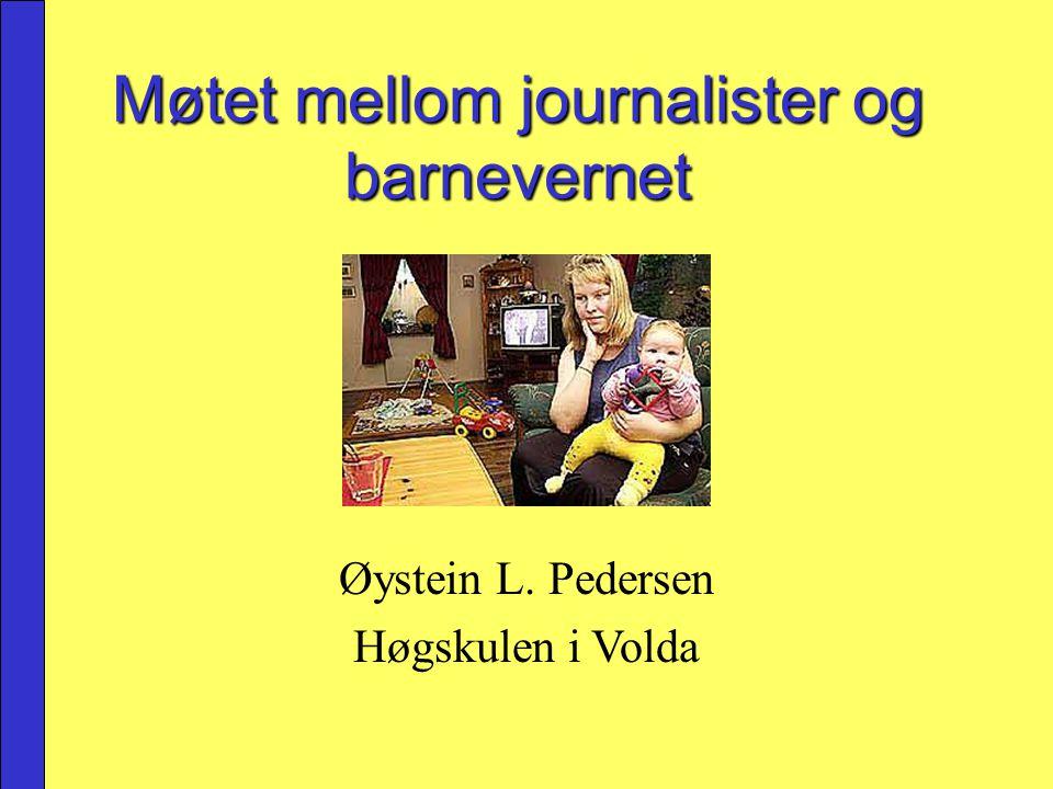 Møtet mellom journalister og barnevernet Øystein L. Pedersen Høgskulen i Volda