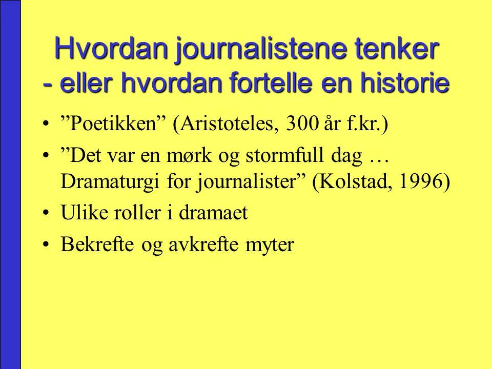 """Hvordan journalistene tenker - eller hvordan fortelle en historie """"Poetikken"""" (Aristoteles, 300 år f.kr.) """"Det var en mørk og stormfull dag … Dramatur"""