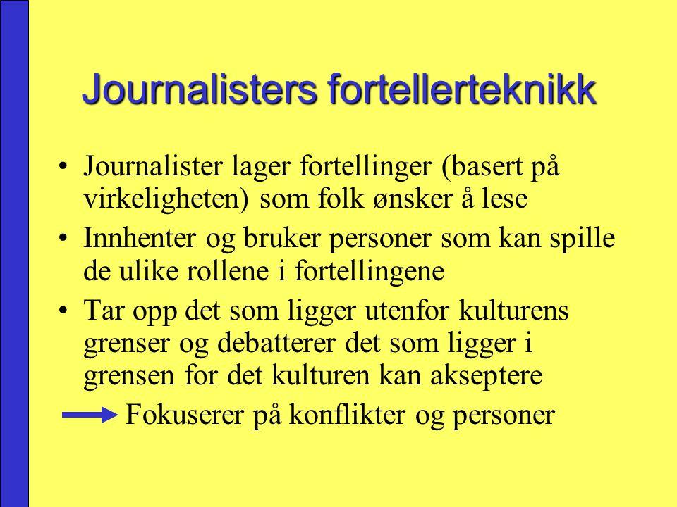 Journalisters fortellerteknikk Journalister lager fortellinger (basert på virkeligheten) som folk ønsker å lese Innhenter og bruker personer som kan s