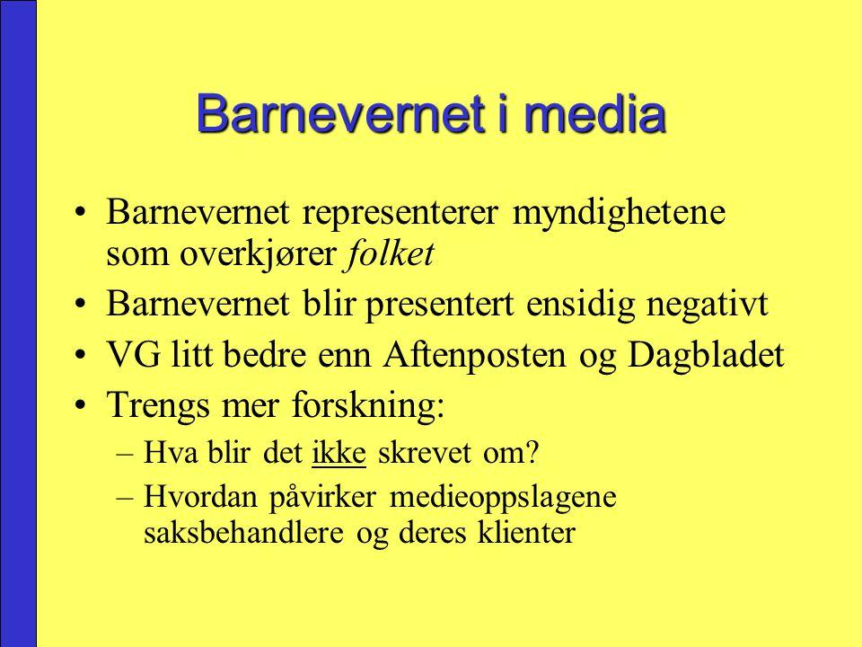 Barnevernet i media Barnevernet representerer myndighetene som overkjører folket Barnevernet blir presentert ensidig negativt VG litt bedre enn Aftenp