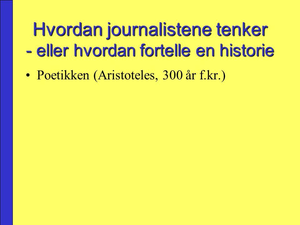 Hvordan journalistene tenker - eller hvordan fortelle en historie Poetikken (Aristoteles, 300 år f.kr.)