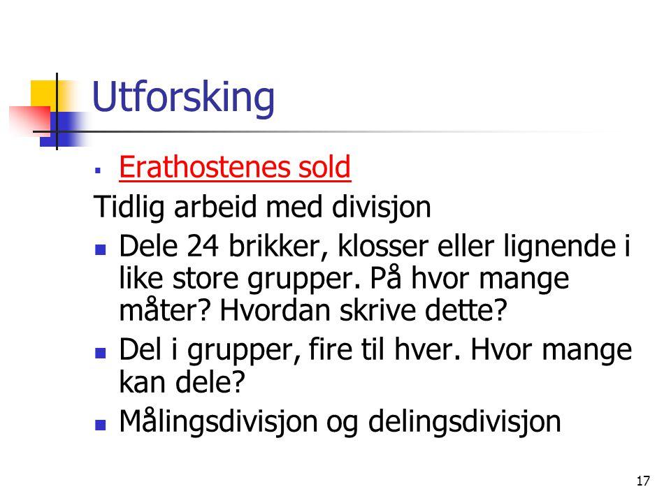 17 Utforsking  Erathostenes sold Erathostenes sold Tidlig arbeid med divisjon Dele 24 brikker, klosser eller lignende i like store grupper. På hvor m
