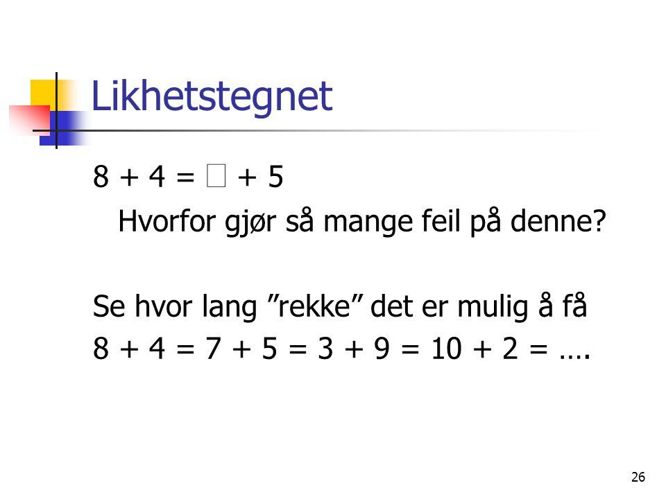 """26 Likhetstegnet 8 + 4 =  + 5 Hvorfor gjør så mange feil på denne? Se hvor lang """"rekke"""" det er mulig å få 8 + 4 = 7 + 5 = 3 + 9 = 10 + 2 = …."""