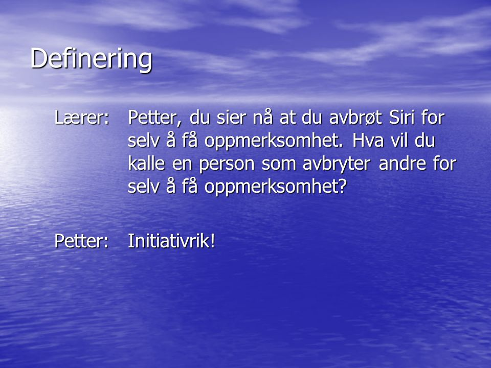 Definering Lærer:Petter, du sier nå at du avbrøt Siri for selv å få oppmerksomhet.