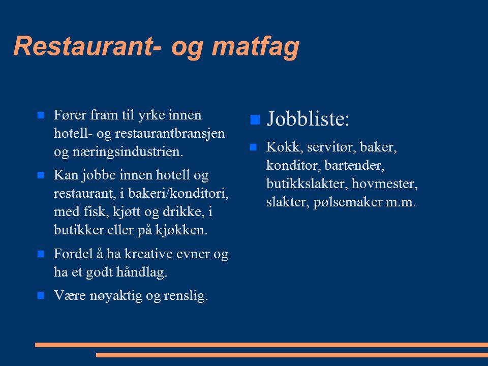 Restaurant- og matfag Fører fram til yrke innen hotell- og restaurantbransjen og næringsindustrien. Kan jobbe innen hotell og restaurant, i bakeri/kon