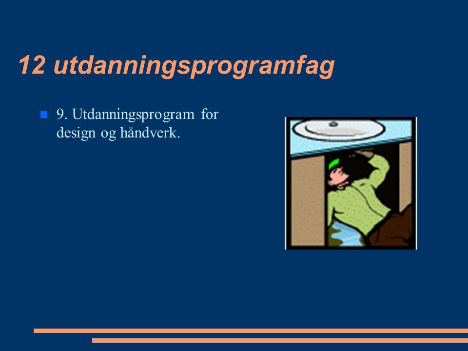 12 utdanningsprogramfag 9. Utdanningsprogram for design og håndverk.
