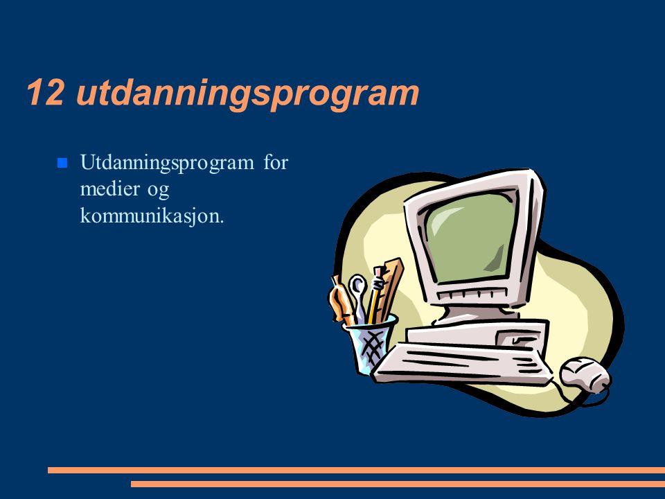 12 utdanningsprogram Utdanningsprogram for medier og kommunikasjon.