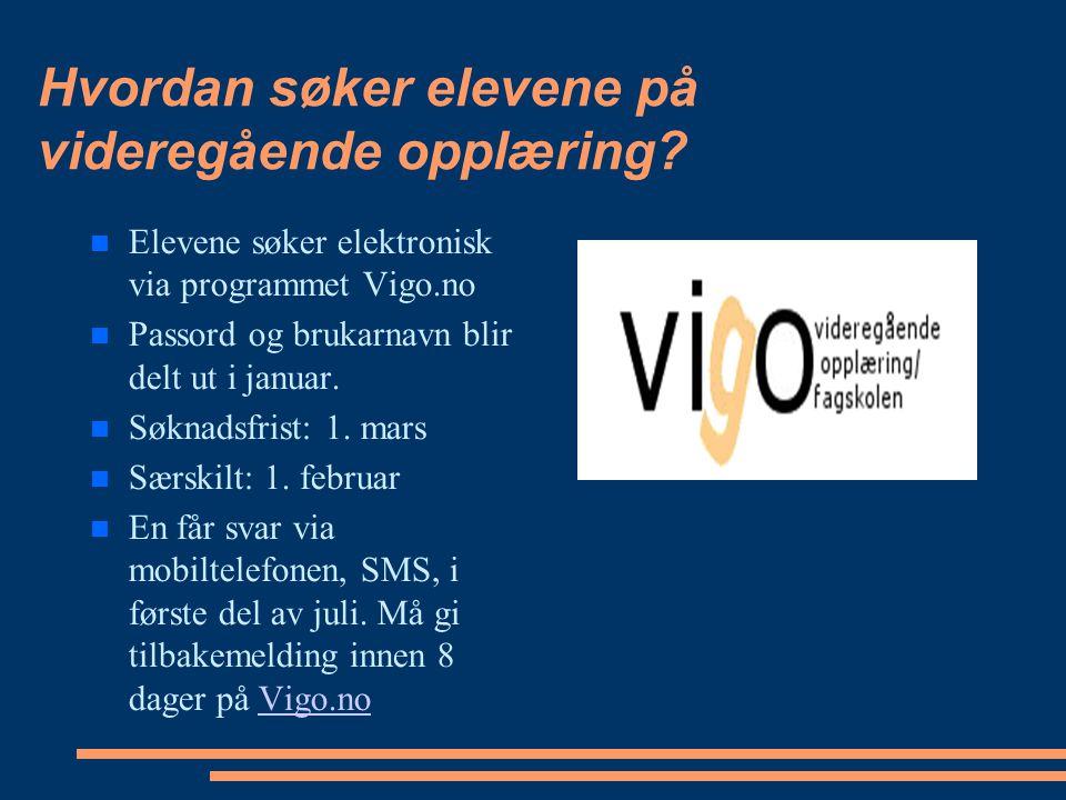 Hvordan søker elevene på videregående opplæring? Elevene søker elektronisk via programmet Vigo.no Passord og brukarnavn blir delt ut i januar. Søknads