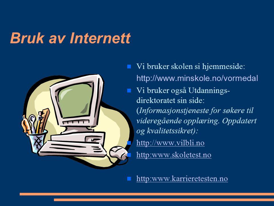 Bruk av Internett Vi bruker skolen si hjemmeside: http://www.minskole.no/vormedal Vi bruker også Utdannings- direktoratet sin side: (Informasjonstjene