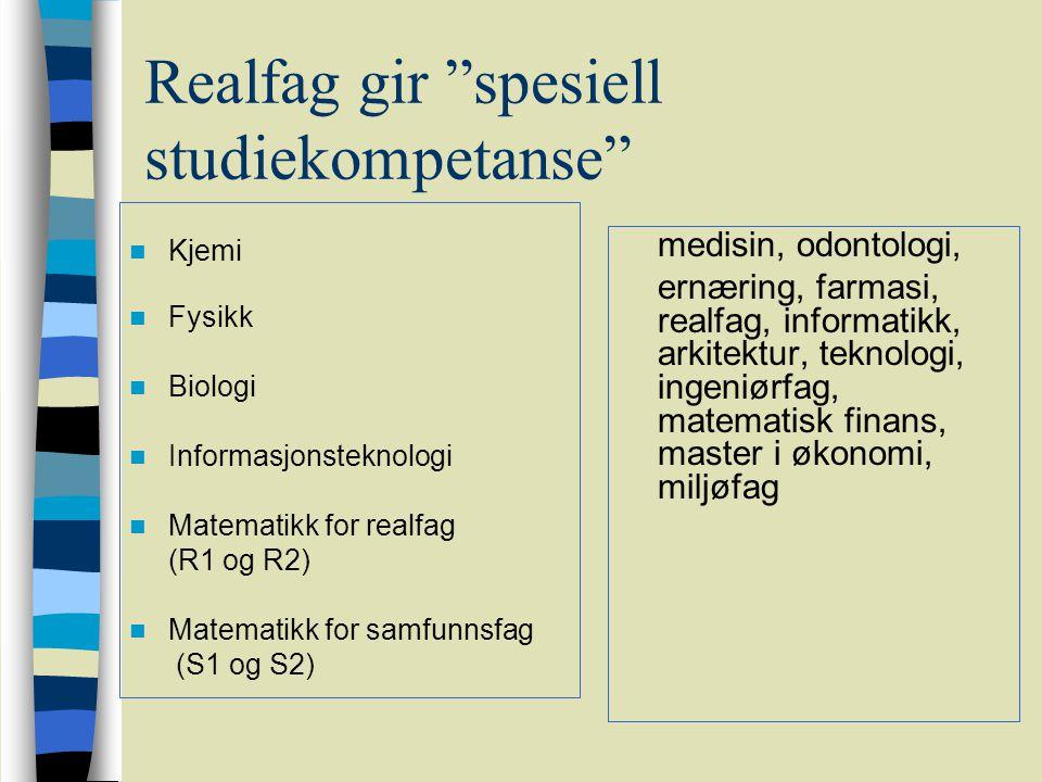 Realfag gir spesiell studiekompetanse Kjemi Fysikk Biologi Informasjonsteknologi Matematikk for realfag (R1 og R2) Matematikk for samfunnsfag (S1 og S2) medisin, odontologi, ernæring, farmasi, realfag, informatikk, arkitektur, teknologi, ingeniørfag, matematisk finans, master i økonomi, miljøfag