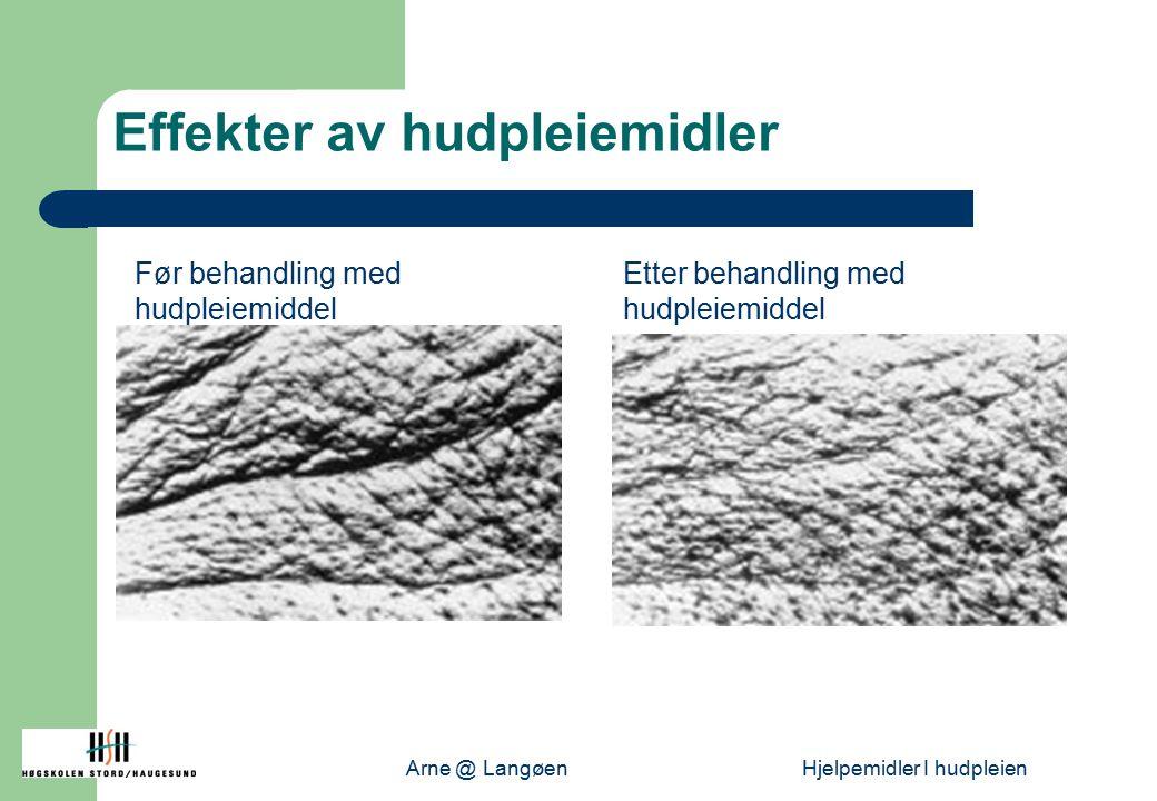 Arne @ LangøenHjelpemidler I hudpleien Effekter av hudpleiemidler Før behandling med hudpleiemiddel Etter behandling med hudpleiemiddel