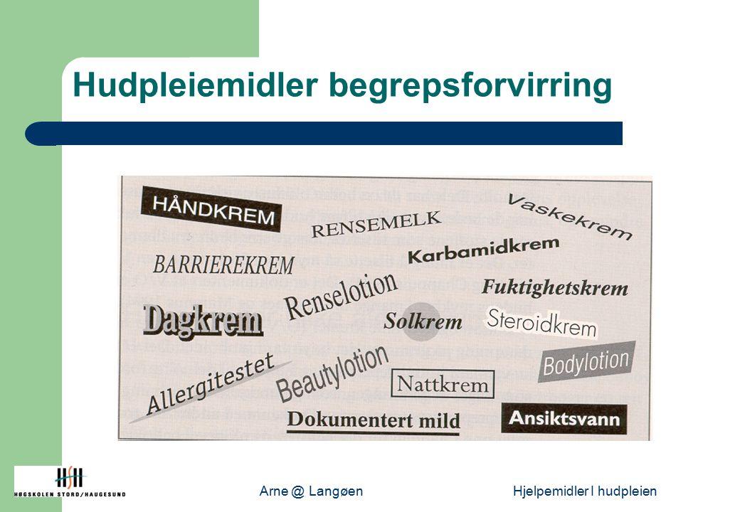 Arne @ LangøenHjelpemidler I hudpleien Hudpleiemidler begrepsforvirring