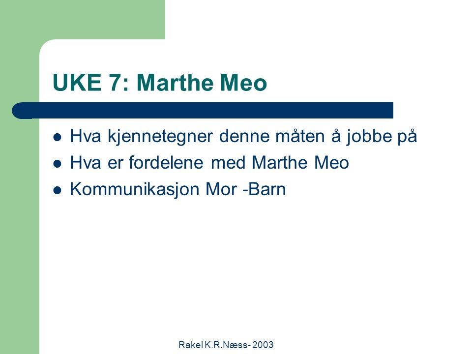 Rakel K.R.Næss- 2003 UKE 7: Marthe Meo Hva kjennetegner denne måten å jobbe på Hva er fordelene med Marthe Meo Kommunikasjon Mor -Barn