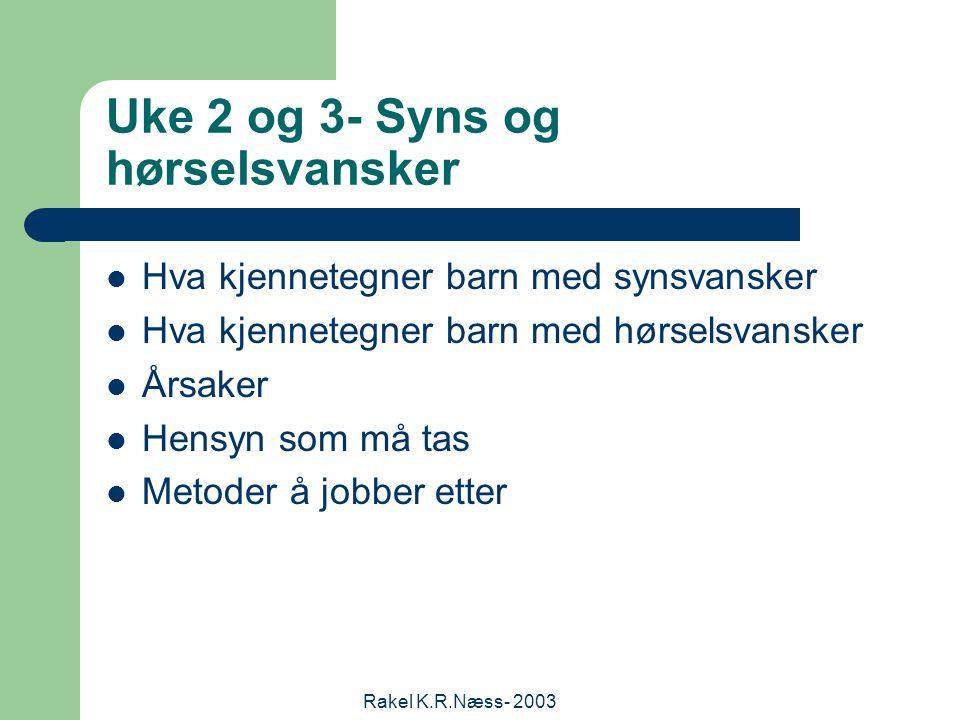 Rakel K.R.Næss- 2003 Uke 2 og 3- Syns og hørselsvansker Hva kjennetegner barn med synsvansker Hva kjennetegner barn med hørselsvansker Årsaker Hensyn som må tas Metoder å jobber etter