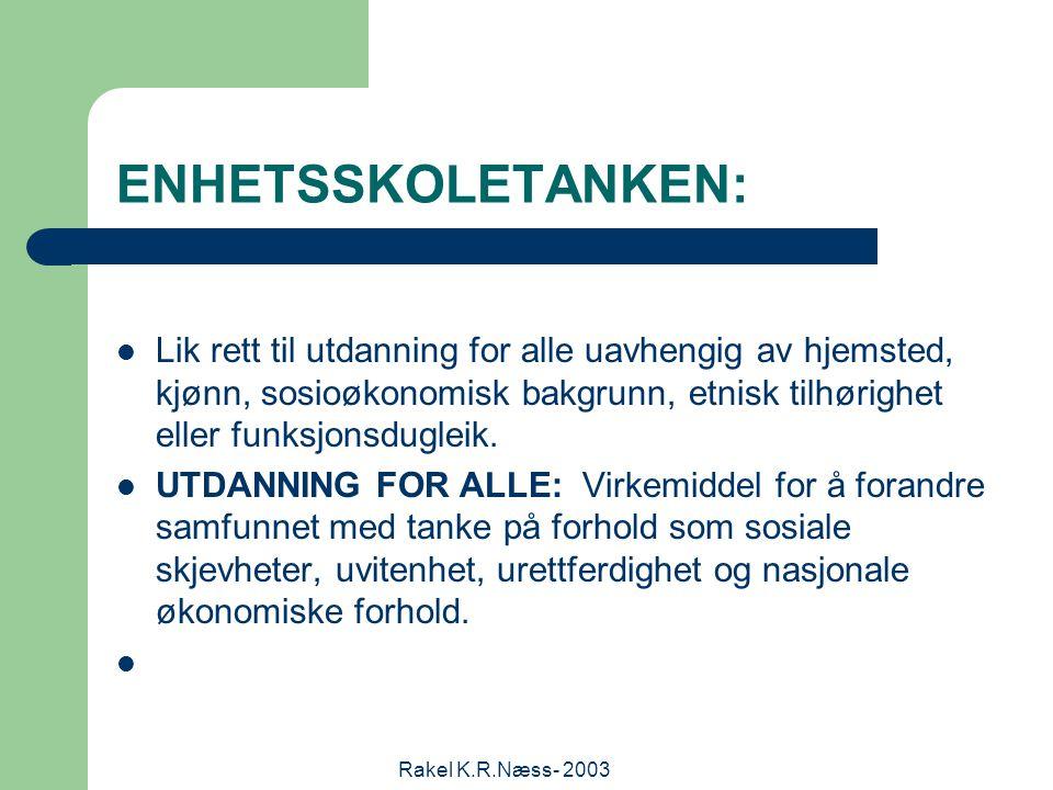 Rakel K.R.Næss- 2003 ENHETSSKOLETANKEN: Lik rett til utdanning for alle uavhengig av hjemsted, kjønn, sosioøkonomisk bakgrunn, etnisk tilhørighet eller funksjonsdugleik.