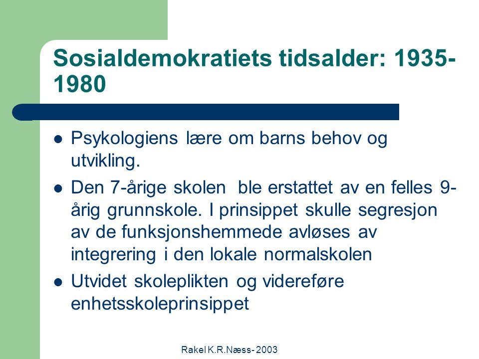 Rakel K.R.Næss- 2003 Sosialdemokratiets tidsalder: 1935- 1980 Psykologiens lære om barns behov og utvikling.