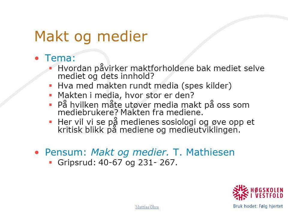 Mattias Øhra Makt og medier Tema:  Hvordan påvirker maktforholdene bak mediet selve mediet og dets innhold?  Hva med makten rundt media (spes kilder