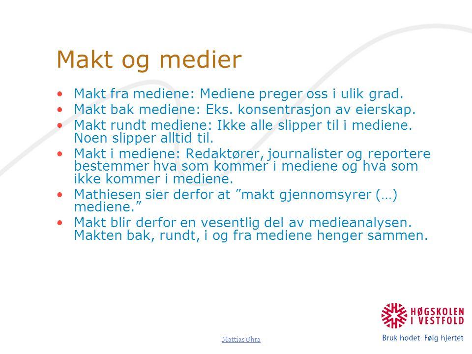 Mattias Øhra Makt og medier Makt fra mediene: Mediene preger oss i ulik grad. Makt bak mediene: Eks. konsentrasjon av eierskap. Makt rundt mediene: Ik