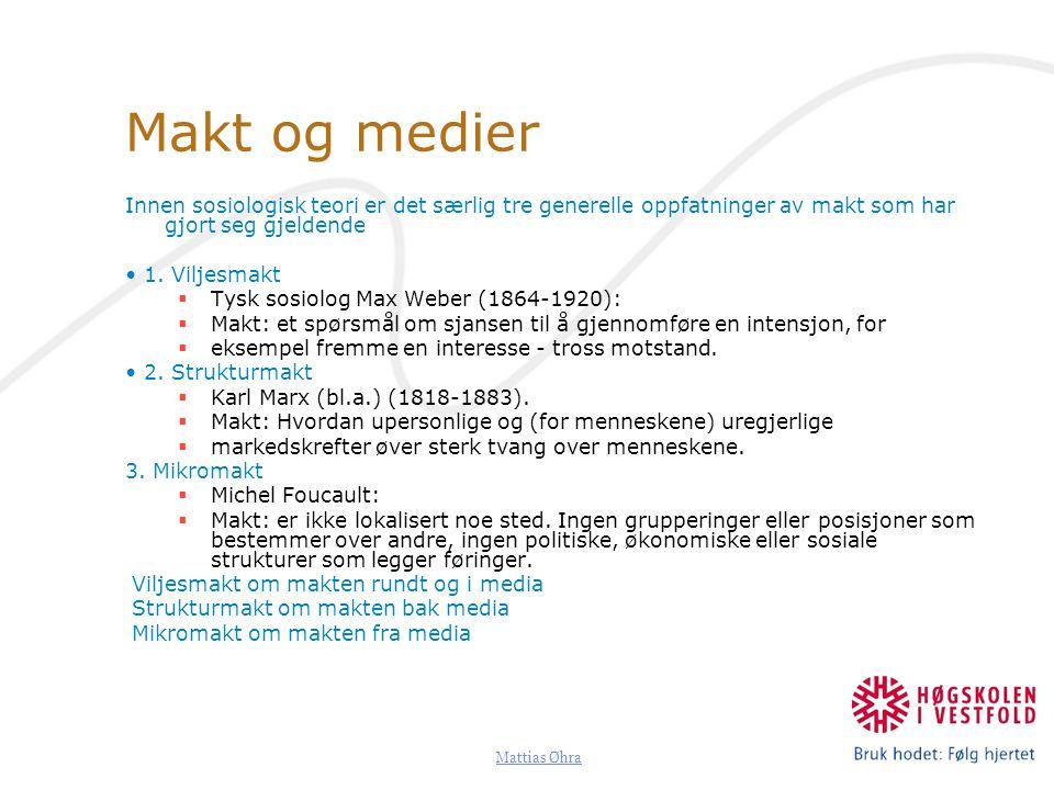 Mattias Øhra Makt og medier Innen sosiologisk teori er det særlig tre generelle oppfatninger av makt som har gjort seg gjeldende 1. Viljesmakt  Tysk