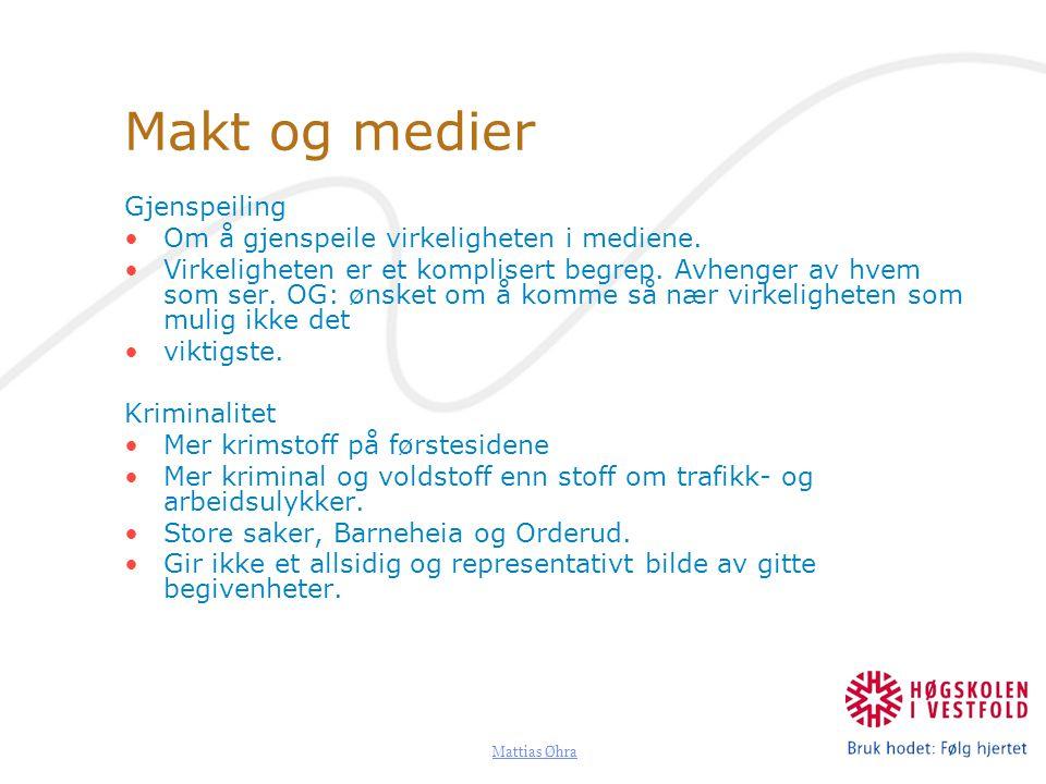 Mattias Øhra Makt og medier Gjenspeiling Om å gjenspeile virkeligheten i mediene. Virkeligheten er et komplisert begrep. Avhenger av hvem som ser. OG:
