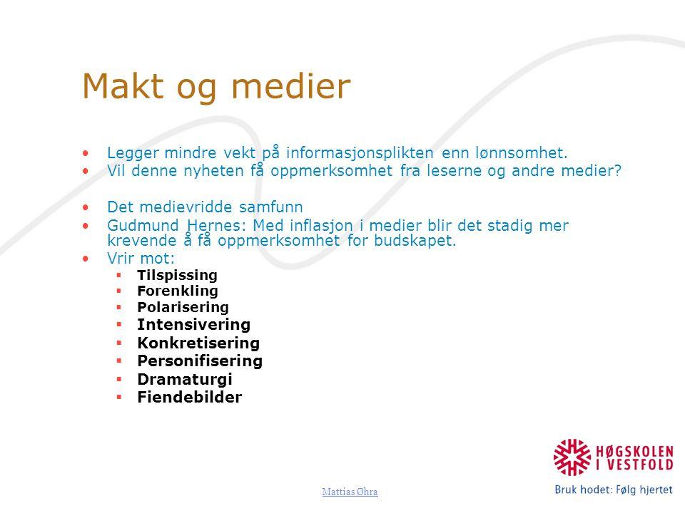 Mattias Øhra Makt og medier Virkninger:  Myter  Generaliseringer  Stereotypier Mediene presenterer en medieverden ganske fjern fra den allsidige representative forståelse der alle vesentlige tilgjengelige momenter er med.