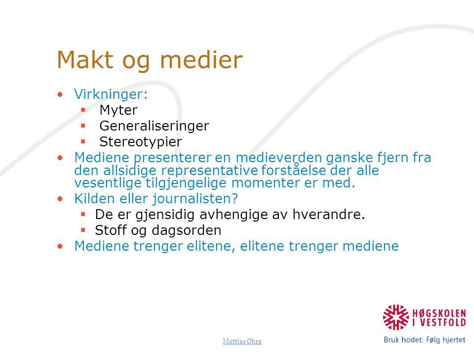 Mattias Øhra Makt og medier Virkninger:  Myter  Generaliseringer  Stereotypier Mediene presenterer en medieverden ganske fjern fra den allsidige re