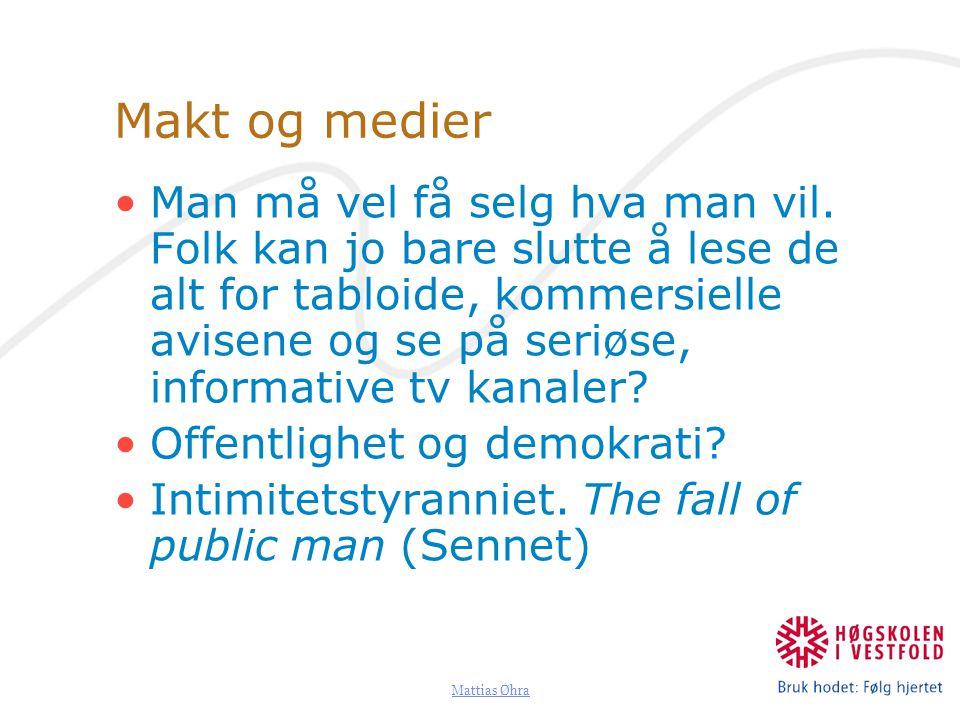 Mattias Øhra Makt og medier Man må vel få selg hva man vil. Folk kan jo bare slutte å lese de alt for tabloide, kommersielle avisene og se på seriøse,