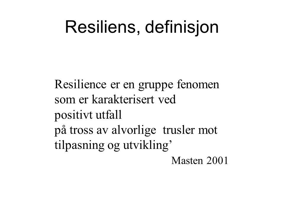 Resiliens, definisjon Resilience er en gruppe fenomen som er karakterisert ved positivt utfall på tross av alvorlige trusler mot tilpasning og utvikli
