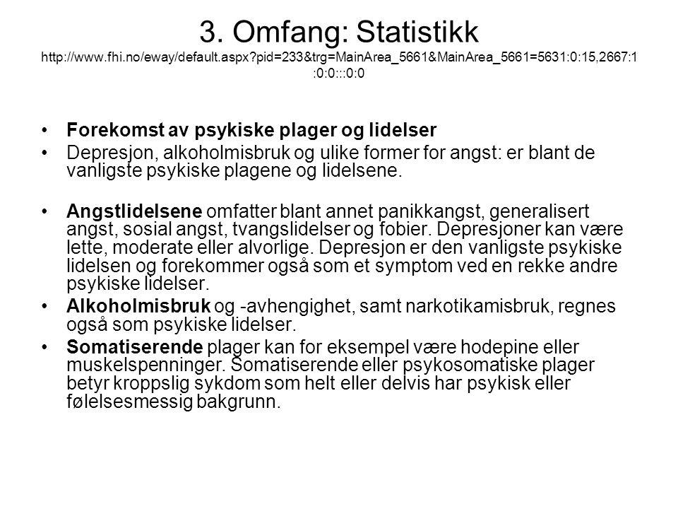 3. Omfang: Statistikk http://www.fhi.no/eway/default.aspx?pid=233&trg=MainArea_5661&MainArea_5661=5631:0:15,2667:1 :0:0:::0:0 Forekomst av psykiske pl