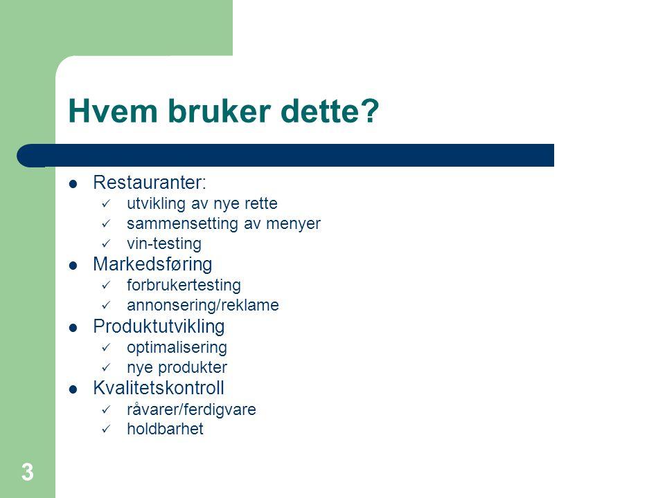 3 Hvem bruker dette? Restauranter: utvikling av nye rette sammensetting av menyer vin-testing Markedsføring forbrukertesting annonsering/reklame Produ